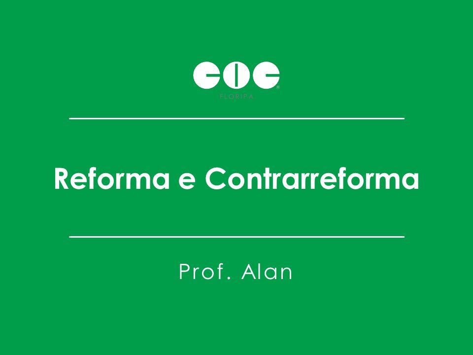 Reforma e Contrarreforma Prof. Alan