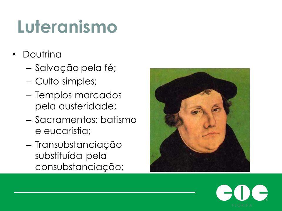 Luteranismo Doutrina – Salvação pela fé; – Culto simples; – Templos marcados pela austeridade; – Sacramentos: batismo e eucaristia; – Transubstanciaçã