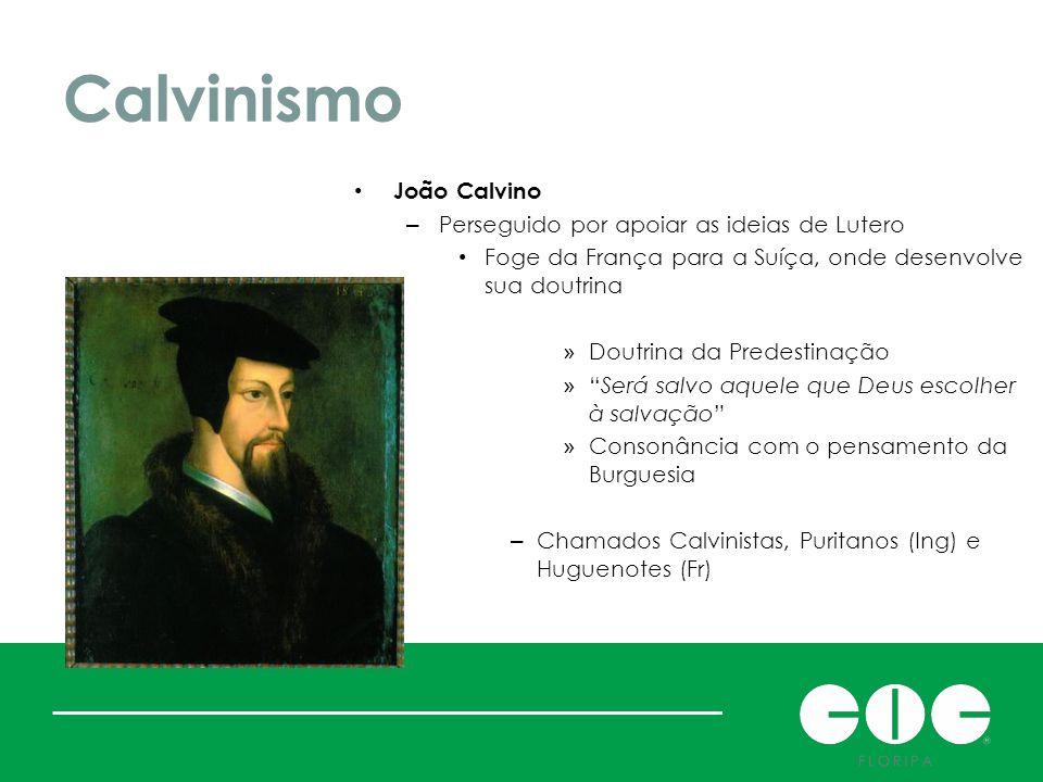 Calvinismo João Calvino – Perseguido por apoiar as ideias de Lutero Foge da França para a Suíça, onde desenvolve sua doutrina » Doutrina da Predestina