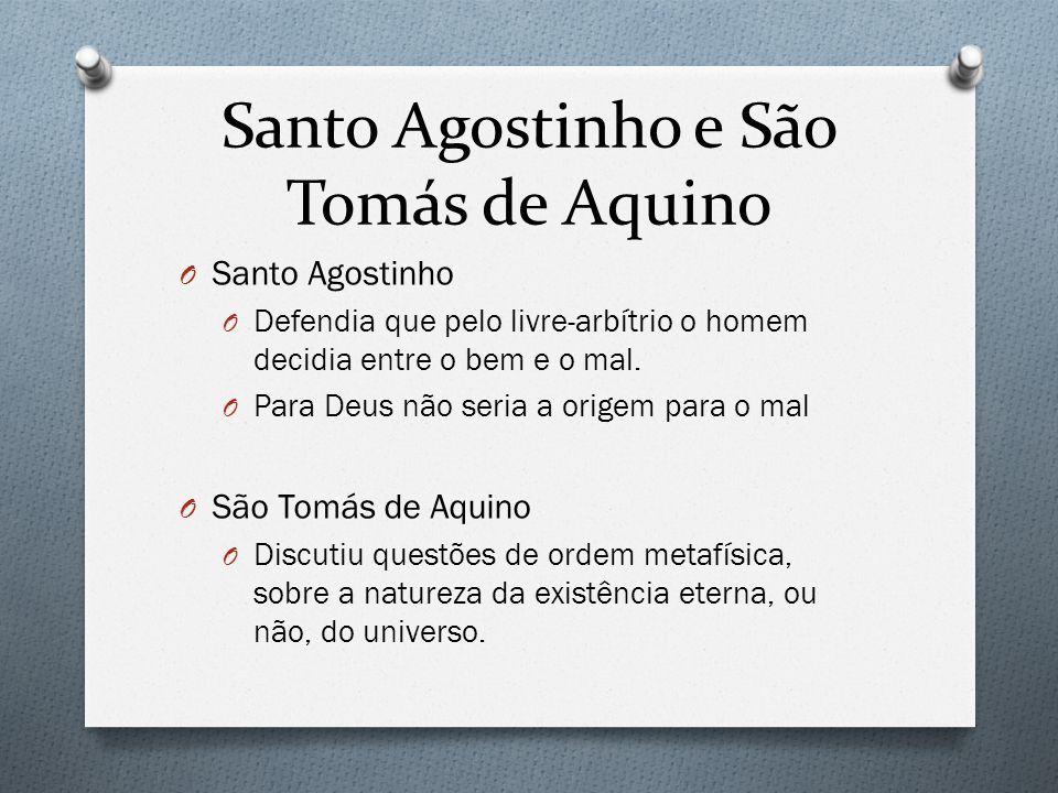 Santo Agostinho e São Tomás de Aquino O Santo Agostinho O Defendia que pelo livre-arbítrio o homem decidia entre o bem e o mal. O Para Deus não seria