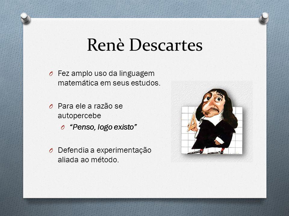Renè Descartes O Fez amplo uso da linguagem matemática em seus estudos. O Para ele a razão se autopercebe O Penso, logo existo O Defendia a experiment