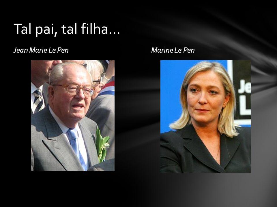 Jean Marie Le PenMarine Le Pen Tal pai, tal filha...