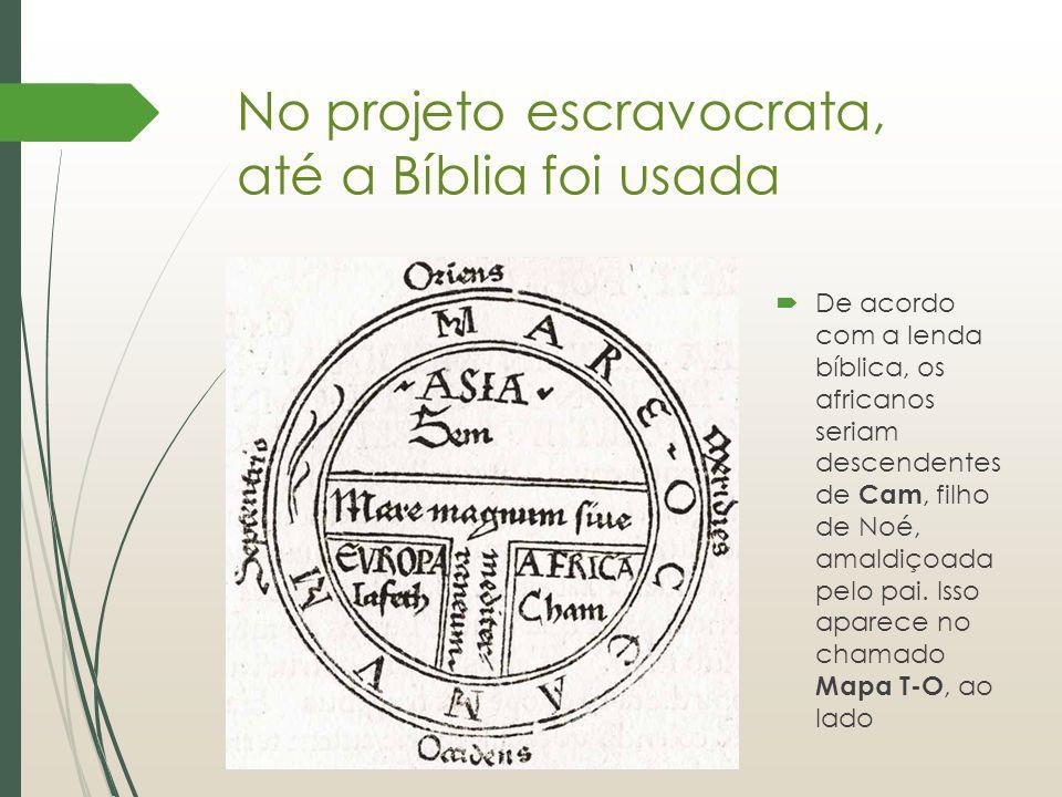 No projeto escravocrata, até a Bíblia foi usada De acordo com a lenda bíblica, os africanos seriam descendentes de Cam, filho de Noé, amaldiçoada pelo