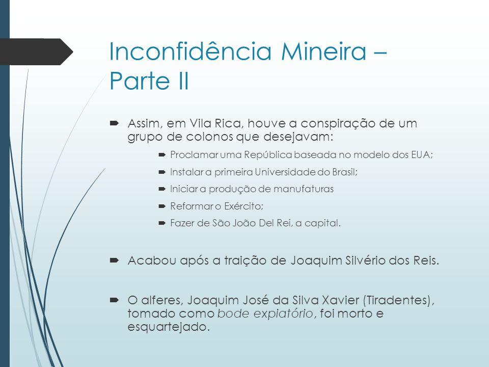 Inconfidência Mineira – Parte II Assim, em Vila Rica, houve a conspiração de um grupo de colonos que desejavam: Proclamar uma República baseada no mod