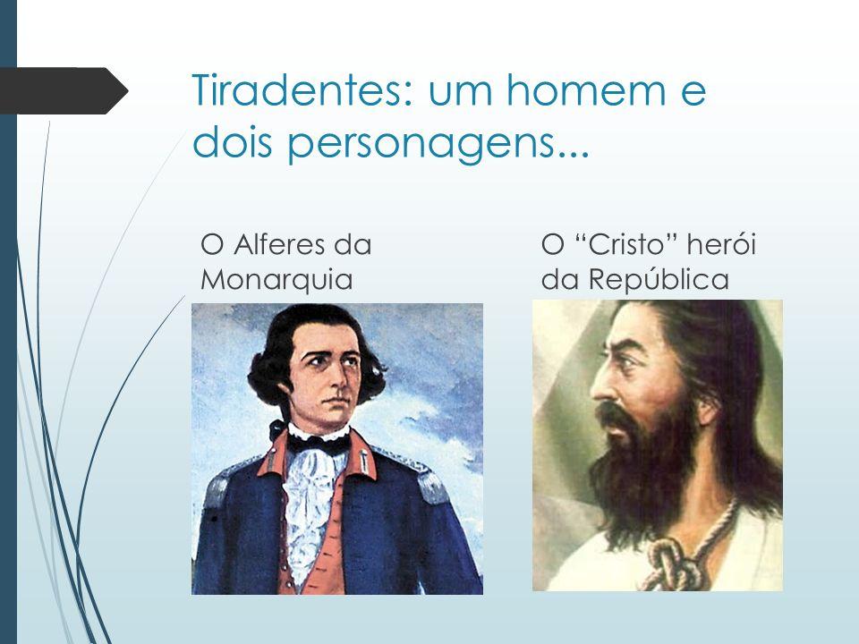Tiradentes: um homem e dois personagens... O Alferes da Monarquia O Cristo herói da República