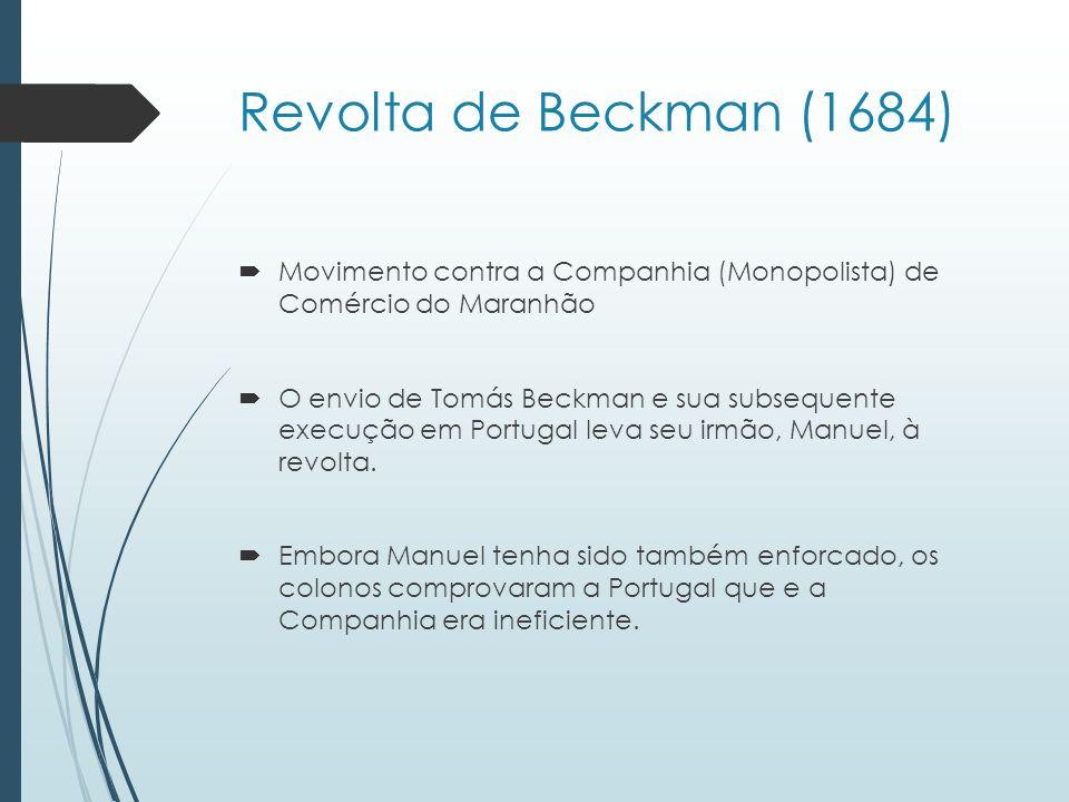 Revolta de Beckman (1684) Movimento contra a Companhia (Monopolista) de Comércio do Maranhão O envio de Tomás Beckman e sua subsequente execução em Po