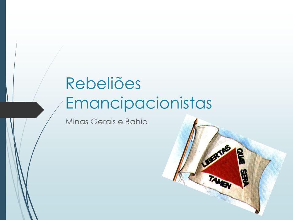 Rebeliões Emancipacionistas Minas Gerais e Bahia