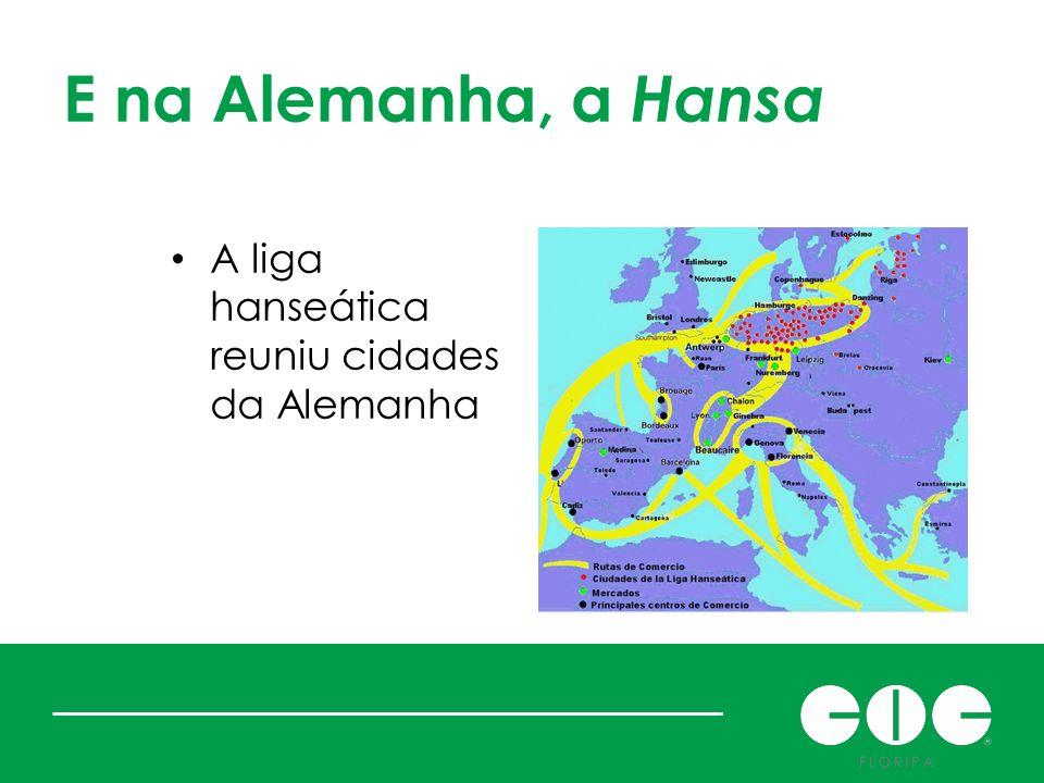 E na Alemanha, a Hansa A liga hanseática reuniu cidades da Alemanha