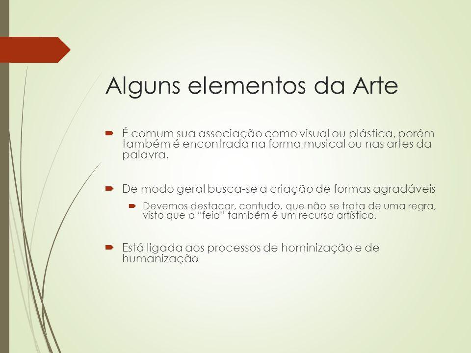 Alguns elementos da Arte É comum sua associação como visual ou plástica, porém também é encontrada na forma musical ou nas artes da palavra. De modo g