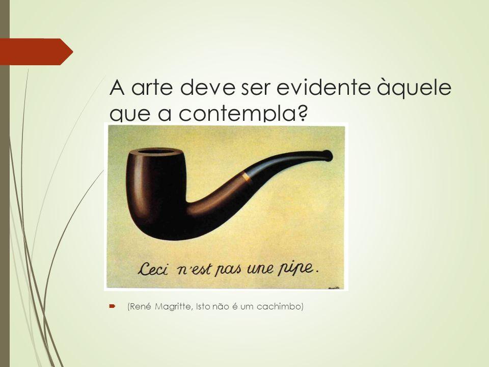 A arte deve ser evidente àquele que a contempla? (René Magritte, Isto não é um cachimbo)