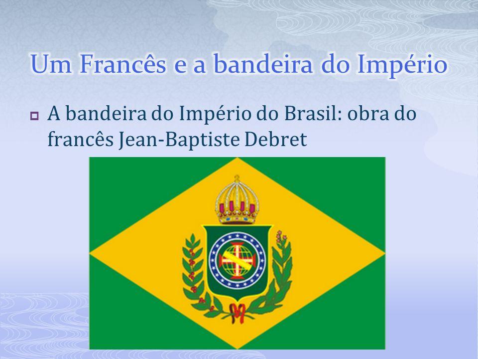 A bandeira do Império do Brasil: obra do francês Jean-Baptiste Debret