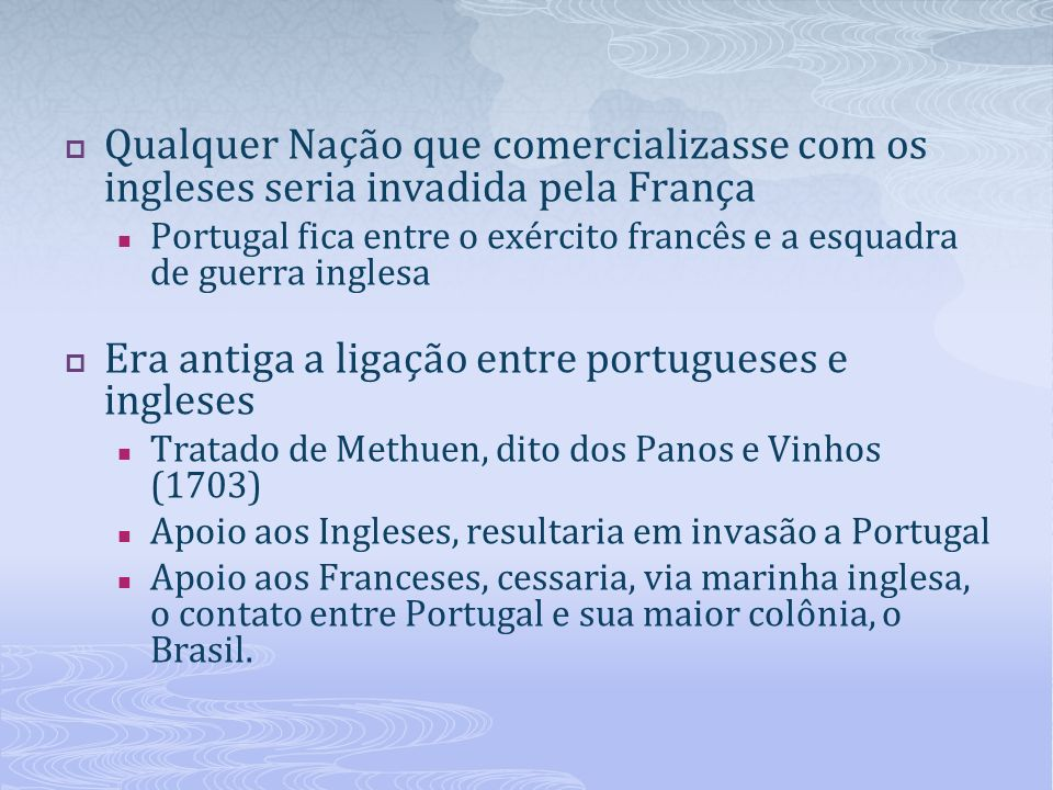 Qualquer Nação que comercializasse com os ingleses seria invadida pela França Portugal fica entre o exército francês e a esquadra de guerra inglesa Er