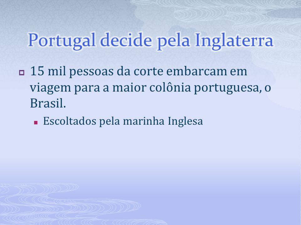 15 mil pessoas da corte embarcam em viagem para a maior colônia portuguesa, o Brasil. Escoltados pela marinha Inglesa