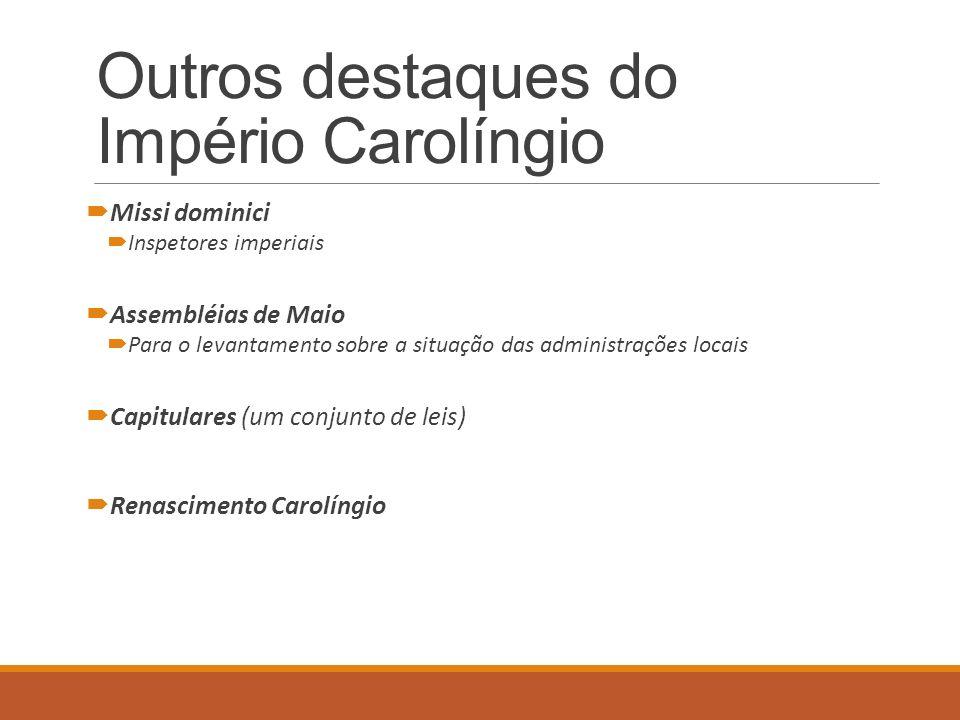 Outros destaques do Império Carolíngio Missi dominici Inspetores imperiais Assembléias de Maio Para o levantamento sobre a situação das administrações