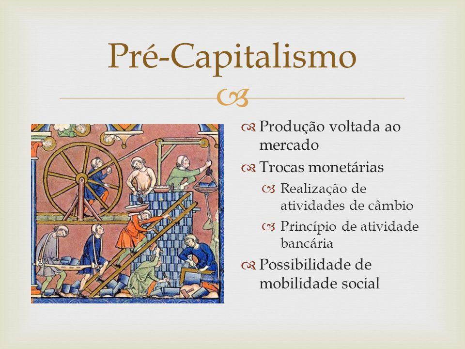 Produção voltada ao mercado Trocas monetárias Realização de atividades de câmbio Princípio de atividade bancária Possibilidade de mobilidade social Pr