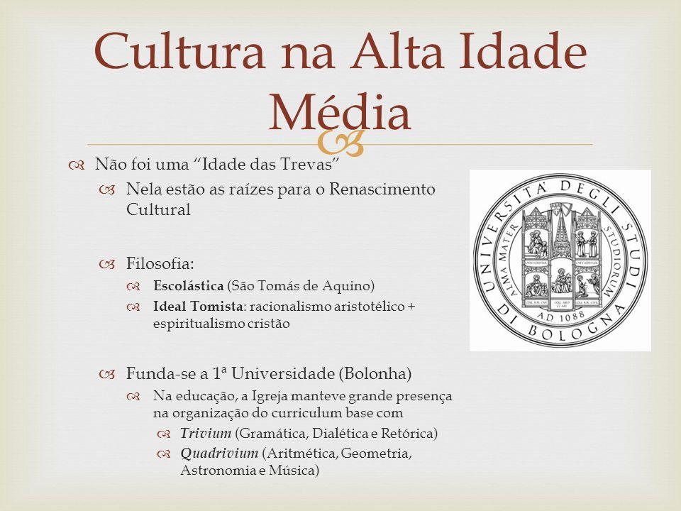 Cultura na Alta Idade Média Não foi uma Idade das Trevas Nela estão as raízes para o Renascimento Cultural Filosofia: Escolástica (São Tomás de Aquino