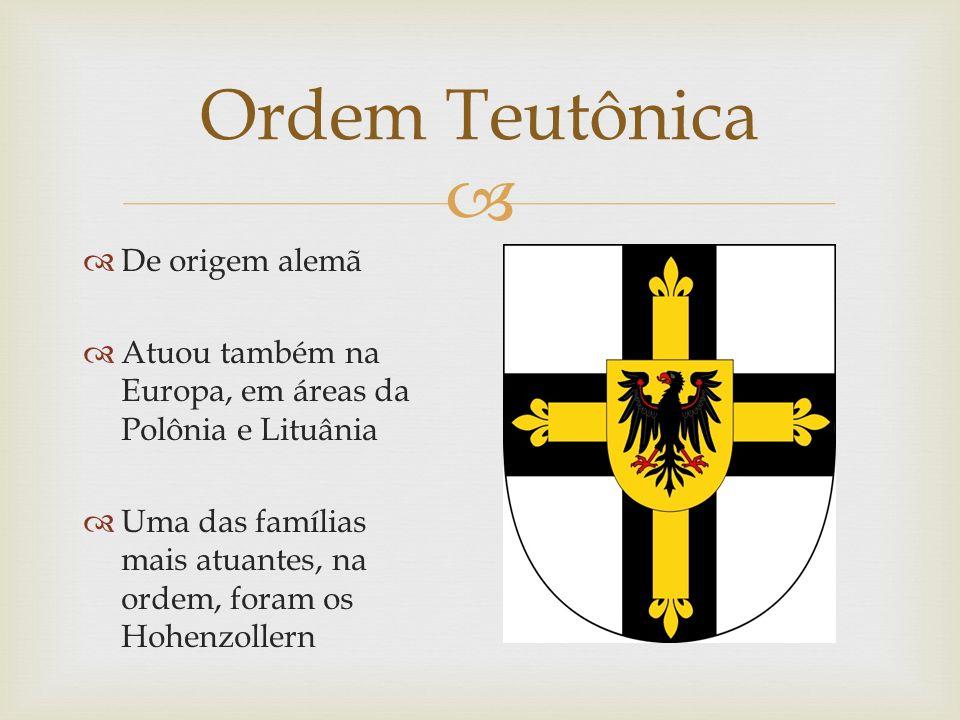De origem alemã Atuou também na Europa, em áreas da Polônia e Lituânia Uma das famílias mais atuantes, na ordem, foram os Hohenzollern Ordem Teutônica