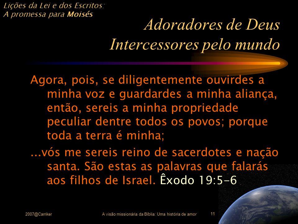 Lições da Lei e dos Escritos: A promessa para Moisés 2007@CarrikerA visão missionária da Bíblia: Uma história de amor 11 Adoradores de Deus Intercesso