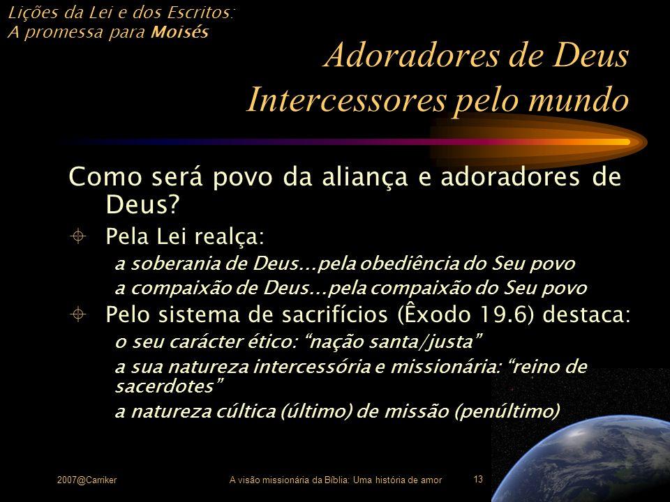 Lições da Lei e dos Escritos: A promessa para Moisés 2007@CarrikerA visão missionária da Bíblia: Uma história de amor 13 Adoradores de Deus Intercesso