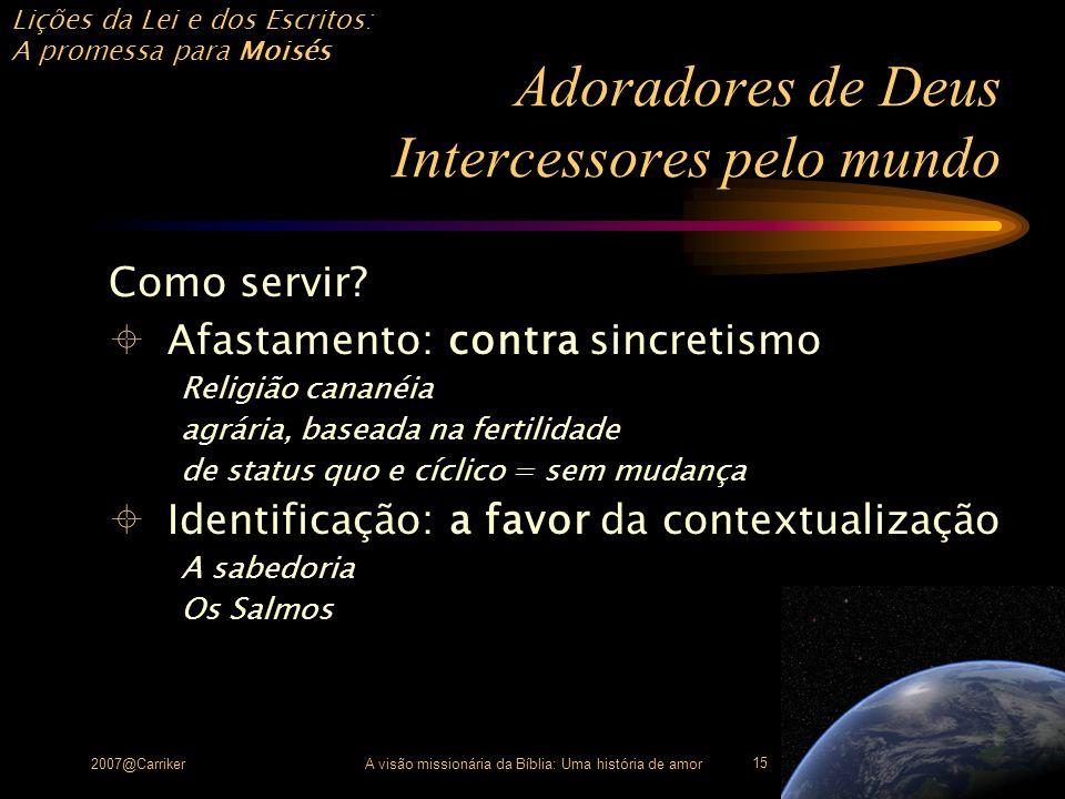 Lições da Lei e dos Escritos: A promessa para Moisés 2007@CarrikerA visão missionária da Bíblia: Uma história de amor 15 Adoradores de Deus Intercesso