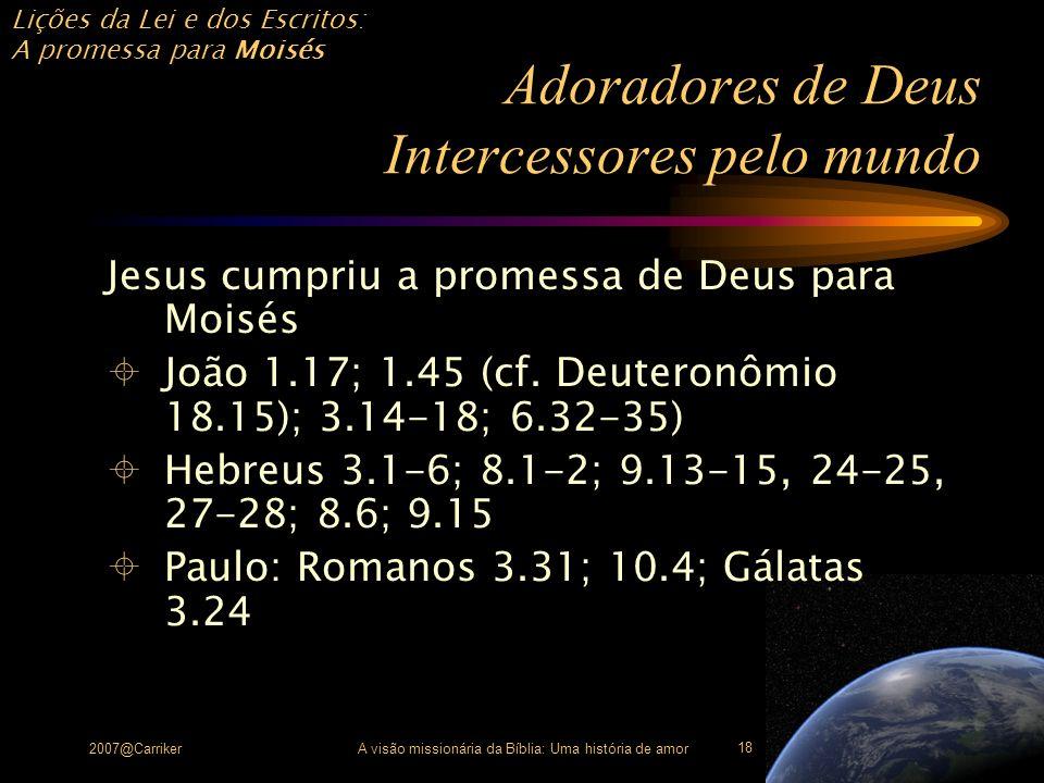 Lições da Lei e dos Escritos: A promessa para Moisés 2007@CarrikerA visão missionária da Bíblia: Uma história de amor 18 Adoradores de Deus Intercesso