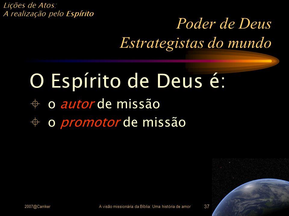 Lições de Atos: A realização pelo Espírito 2007@CarrikerA visão missionária da Bíblia: Uma história de amor 37 Poder de Deus Estrategistas do mundo O