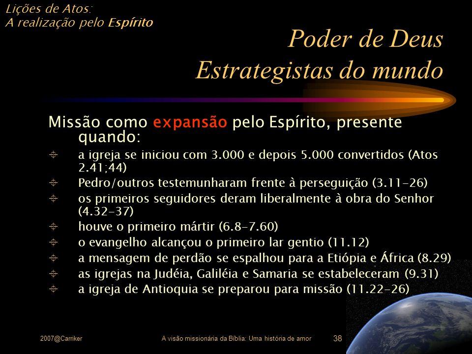 Lições de Atos: A realização pelo Espírito 2007@CarrikerA visão missionária da Bíblia: Uma história de amor 38 Poder de Deus Estrategistas do mundo Mi