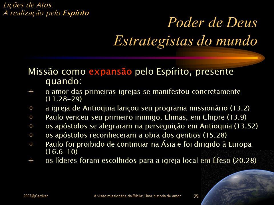 Lições de Atos: A realização pelo Espírito 2007@CarrikerA visão missionária da Bíblia: Uma história de amor 39 Poder de Deus Estrategistas do mundo Mi