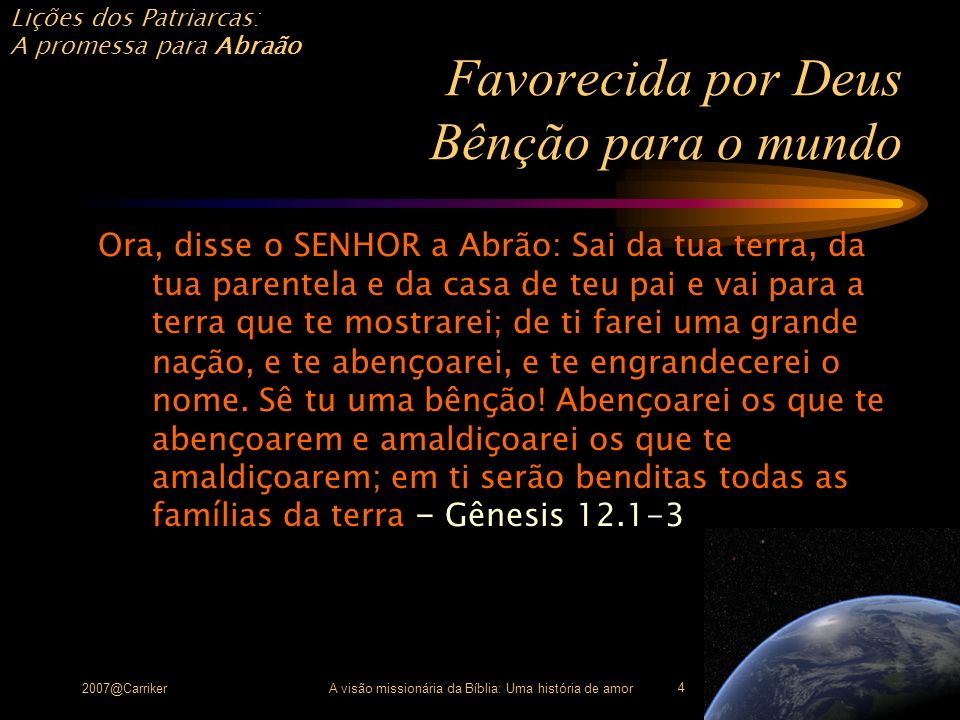 Lições dos Patriarcas: A promessa para Abraão 2007@CarrikerA visão missionária da Bíblia: Uma história de amor 4 Favorecida por Deus Bênção para o mun