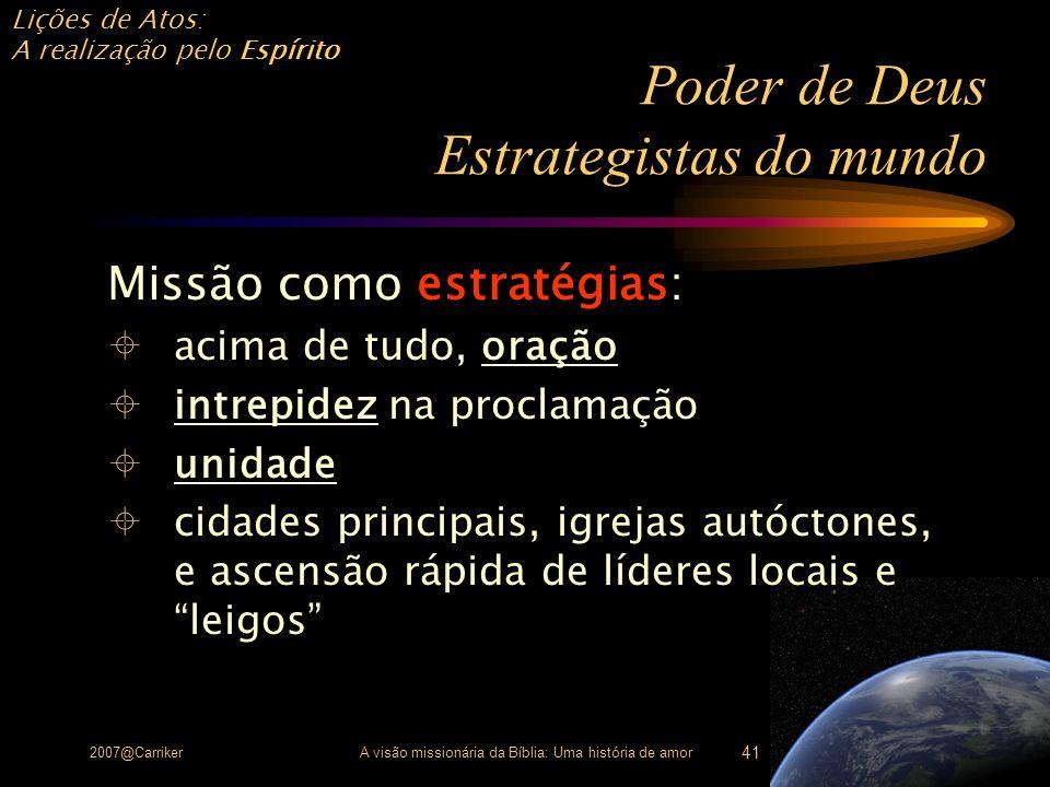 Lições de Atos: A realização pelo Espírito 2007@CarrikerA visão missionária da Bíblia: Uma história de amor 41 Poder de Deus Estrategistas do mundo Mi