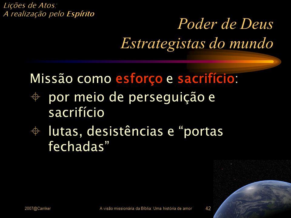 Lições de Atos: A realização pelo Espírito 2007@CarrikerA visão missionária da Bíblia: Uma história de amor 42 Poder de Deus Estrategistas do mundo Mi