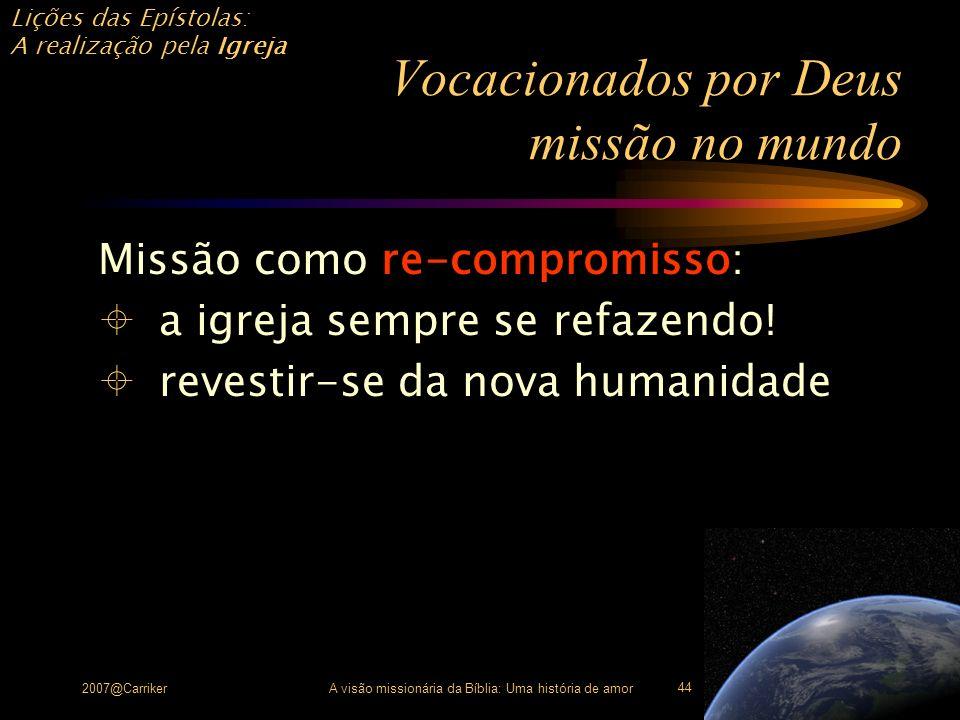 Lições das Epístolas: A realização pela Igreja 2007@CarrikerA visão missionária da Bíblia: Uma história de amor 44 Vocacionados por Deus missão no mun