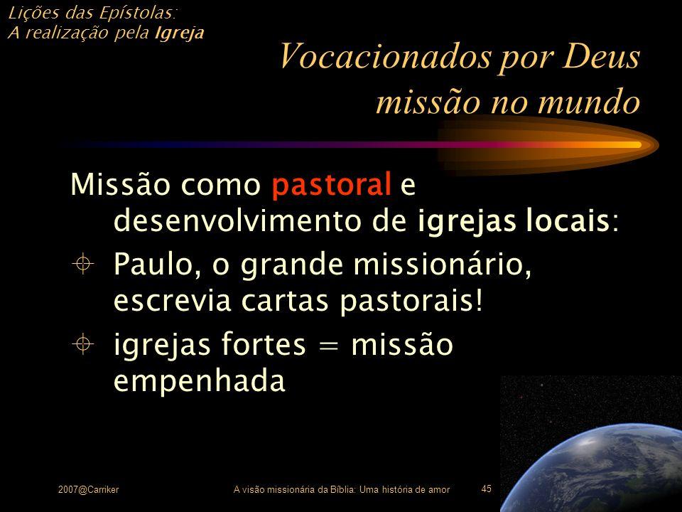 Lições das Epístolas: A realização pela Igreja 2007@CarrikerA visão missionária da Bíblia: Uma história de amor 45 Vocacionados por Deus missão no mun
