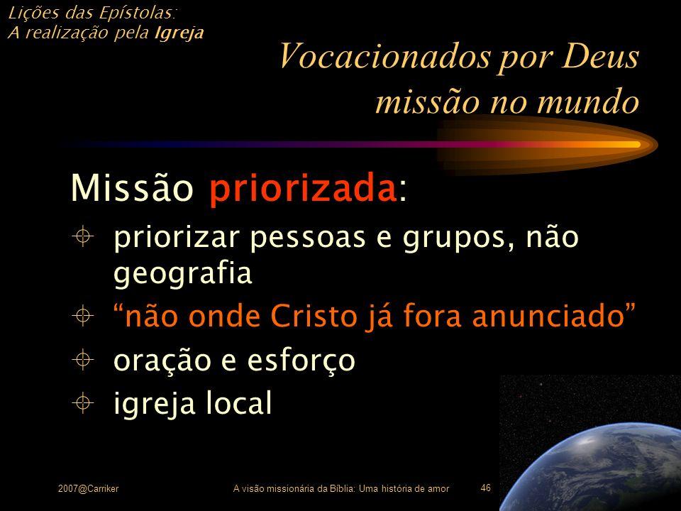 Lições das Epístolas: A realização pela Igreja 2007@CarrikerA visão missionária da Bíblia: Uma história de amor 46 Vocacionados por Deus missão no mun
