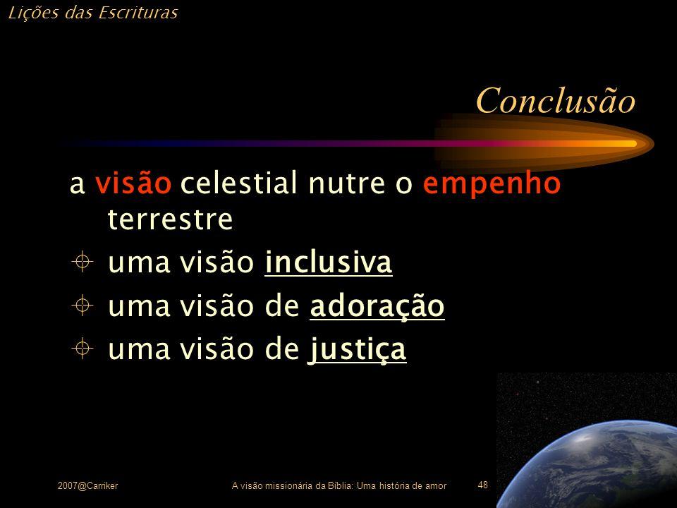 Lições das Escrituras 2007@CarrikerA visão missionária da Bíblia: Uma história de amor 48 Conclusão a visão celestial nutre o empenho terrestre uma vi