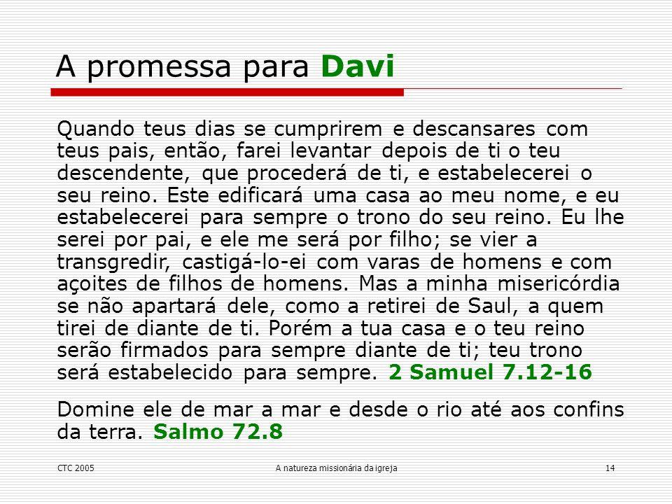 CTC 2005A natureza missionária da igreja14 A promessa para Davi Quando teus dias se cumprirem e descansares com teus pais, então, farei levantar depoi