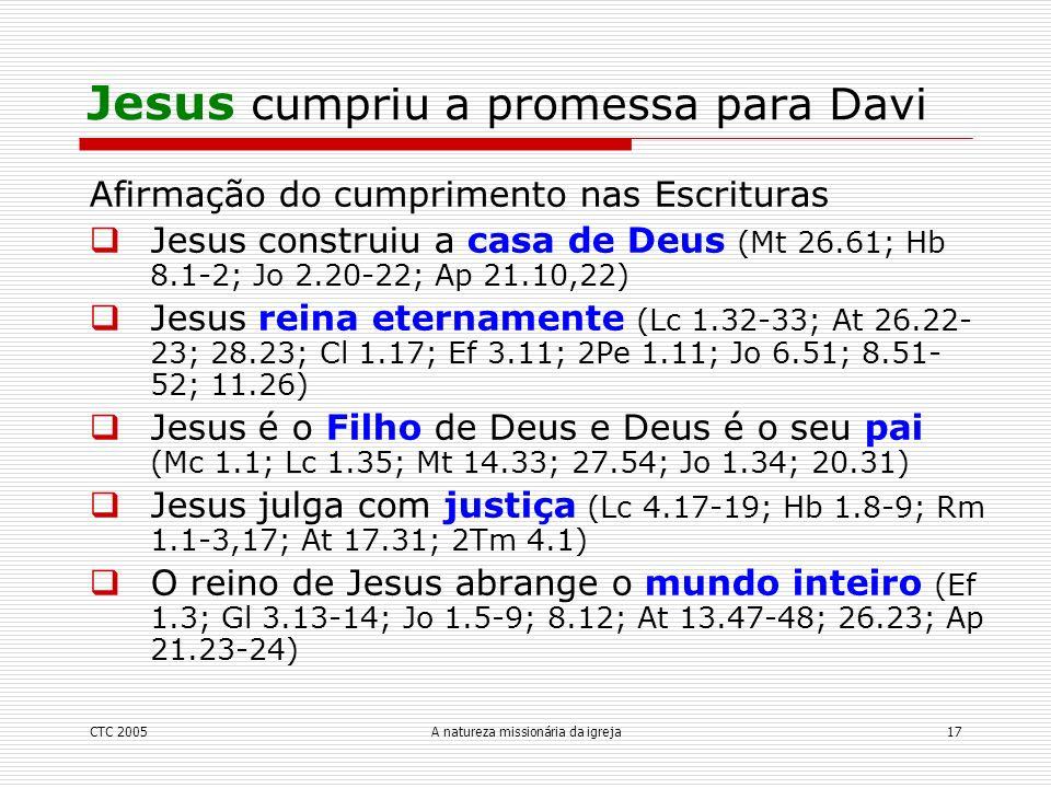 CTC 2005A natureza missionária da igreja17 Afirmação do cumprimento nas Escrituras Jesus construiu a casa de Deus (Mt 26.61; Hb 8.1-2; Jo 2.20-22; Ap