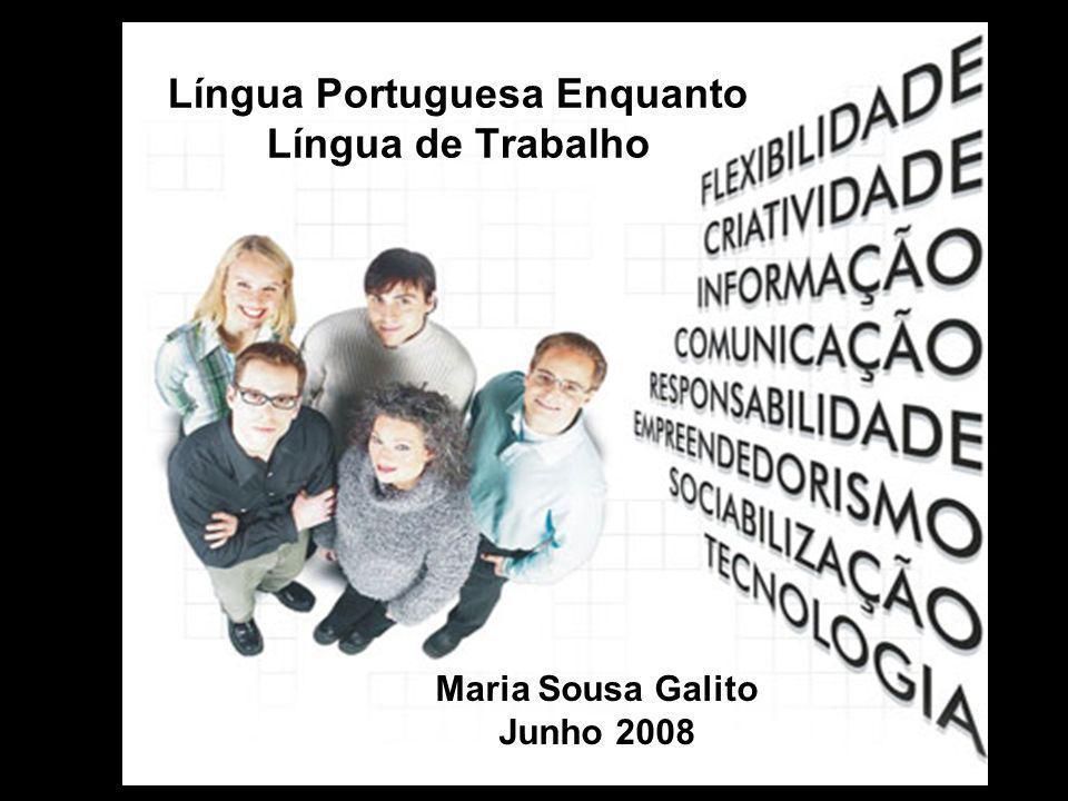 Língua Portuguesa Enquanto Língua de Trabalho Maria Sousa Galito Junho 2008