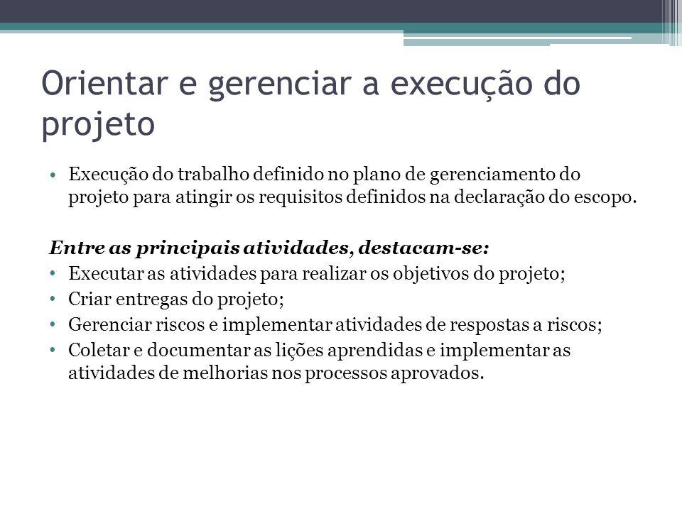 Orientar e gerenciar a execução do projeto Execução do trabalho definido no plano de gerenciamento do projeto para atingir os requisitos definidos na declaração do escopo.