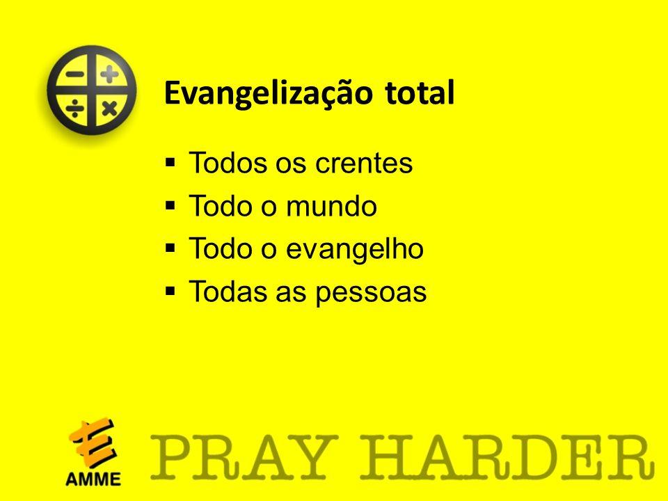 Evangelização total Todos os crentes Todo o mundo Todo o evangelho Todas as pessoas