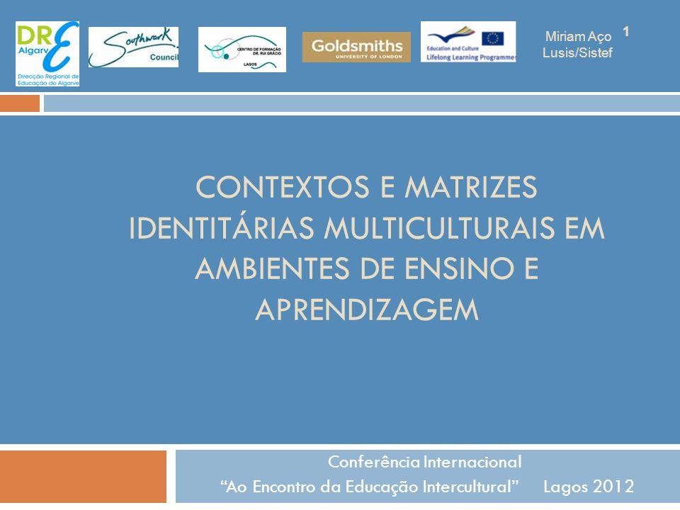 CONTEXTOS E MATRIZES IDENTITÁRIAS MULTICULTURAIS EM AMBIENTES DE ENSINO E APRENDIZAGEM Conferência Internacional Ao Encontro da Educação Intercultural