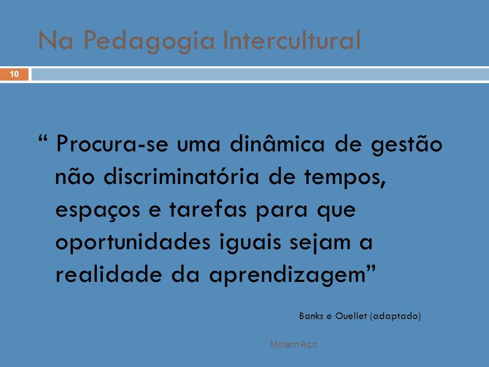 Miriam Aço 10 Procura-se uma dinâmica de gestão não discriminatória de tempos, espaços e tarefas para que oportunidades iguais sejam a realidade da ap
