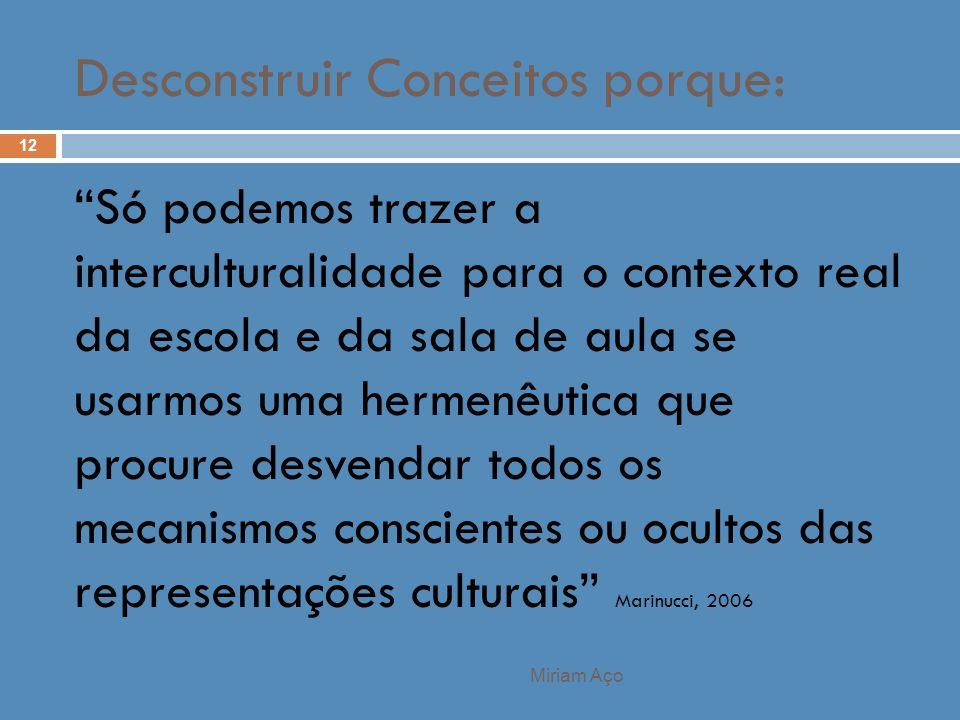 Miriam Aço 12 Só podemos trazer a interculturalidade para o contexto real da escola e da sala de aula se usarmos uma hermenêutica que procure desvenda
