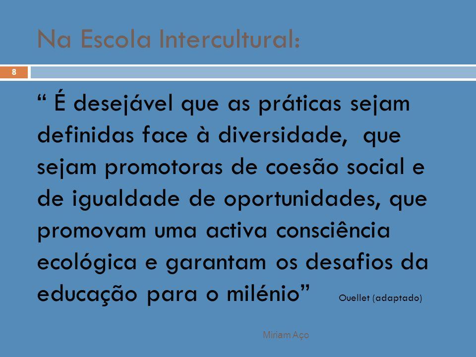 Miriam Aço 8 É desejável que as práticas sejam definidas face à diversidade, que sejam promotoras de coesão social e de igualdade de oportunidades, qu