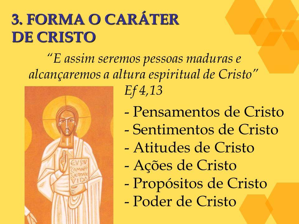 3. FORMA O CARÁTER DE CRISTO E assim seremos pessoas maduras e alcançaremos a altura espiritual de Cristo Ef 4,13 - Pensamentos de Cristo - Sentimento