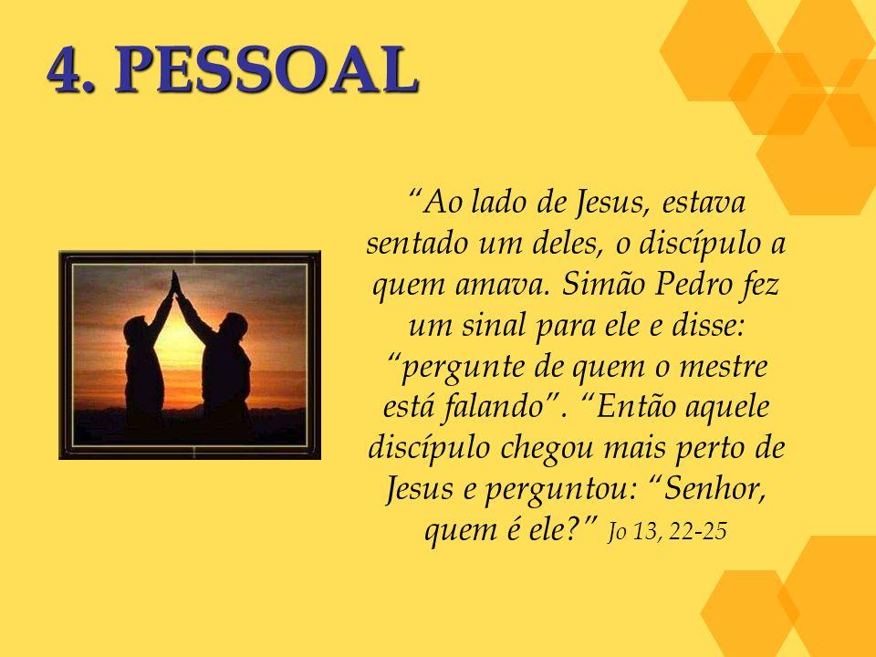 4.PESSOAL Ao lado de Jesus, estava sentado um deles, o discípulo a quem amava.