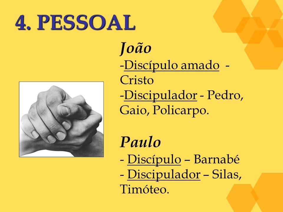 4. PESSOAL João -Discípulo amado - Cristo -Discipulador - Pedro, Gaio, Policarpo. Paulo - Discípulo – Barnabé - Discipulador – Silas, Timóteo.