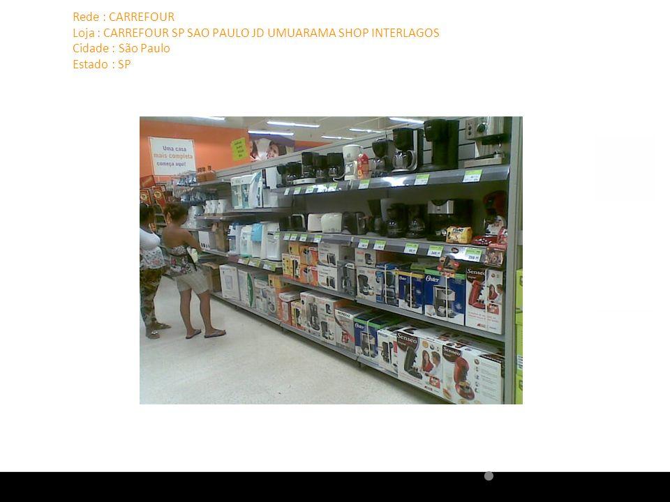 Rede : CARREFOUR Loja : CARREFOUR SP SAO PAULO JD UMUARAMA SHOP INTERLAGOS Cidade : São Paulo Estado : SP