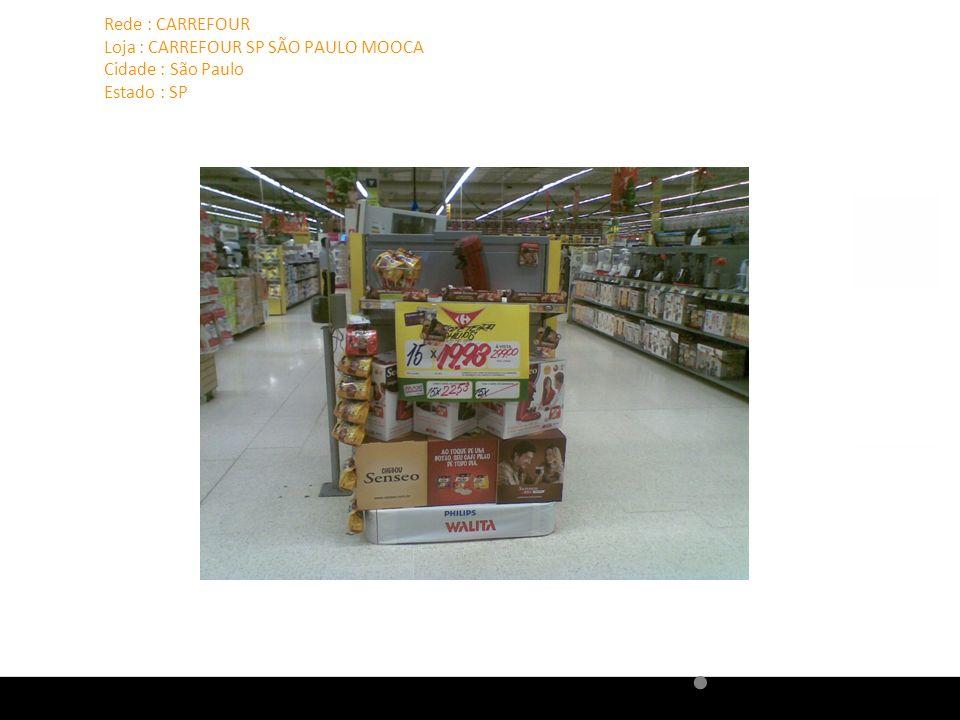 Rede : CARREFOUR Loja : CARREFOUR SP SÃO PAULO MOOCA Cidade : São Paulo Estado : SP