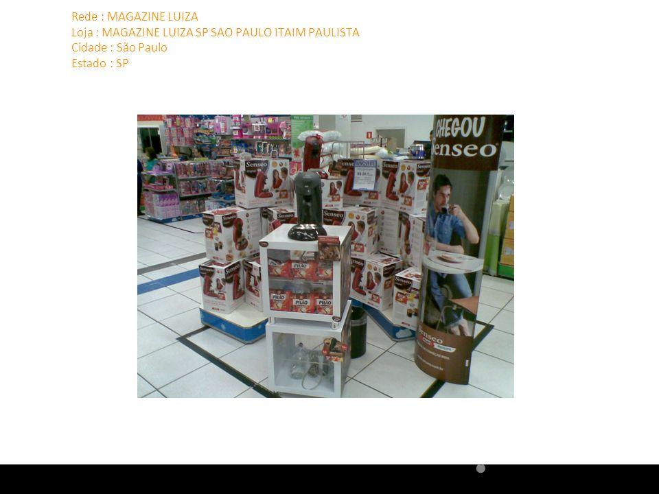 Rede : MAGAZINE LUIZA Loja : MAGAZINE LUIZA SP SAO PAULO ITAIM PAULISTA Cidade : São Paulo Estado : SP